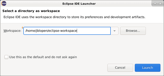 After launching Eclipse will ask for the workspace directory.